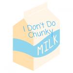 I Don't Do Chunky Milk